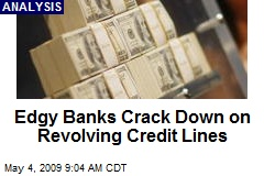 Edgy Banks Crack Down on Revolving Credit Lines