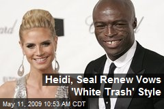 Heidi, Seal Renew Vows 'White Trash' Style