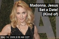 Madonna, Jesus Set a Date! (Kind of)