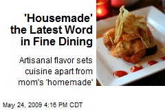 'Housemade' the Latest Word in Fine Dining