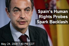 Spain's Human Rights Probes Spark Backlash