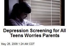 Depression Screening for All Teens Worries Parents
