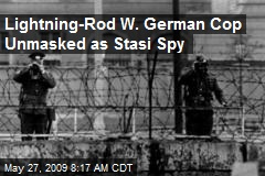 Lightning-Rod W. German Cop Unmasked as Stasi Spy