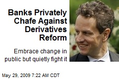Banks Privately Chafe Against Derivatives Reform