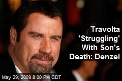 Travolta 'Struggling' With Son's Death: Denzel