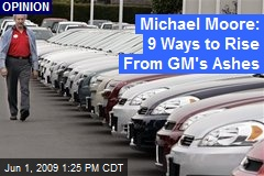 Michael Moore: 9 Ways to Rise From GM's Ashes