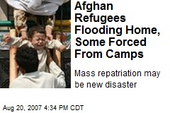 Afghan Refugees Flooding Home, Some Forced From Camps