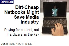 Dirt-Cheap Netbooks Might Save Media Industry