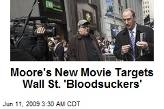 Moore's New Movie Targets Wall St. 'Bloodsuckers'