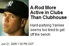 A-Rod More Active in Clubs Than Clubhouse