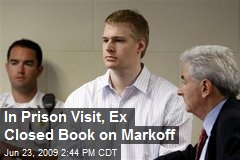In Prison Visit, Ex Closed Book on Markoff