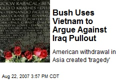 Bush Uses Vietnam to Argue Against Iraq Pullout