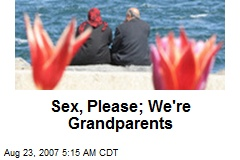 Sex, Please; We're Grandparents