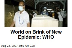 World on Brink of New Epidemic: WHO
