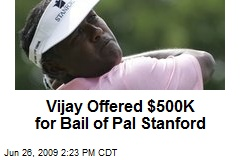 Vijay Offered $500K for Bail of Pal Stanford