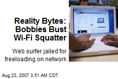 Reality Bytes: Bobbies Bust Wi-Fi Squatter