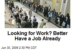 Looking for Work? Better Have a Job Already