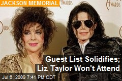 Guest List Solidifies; Liz Taylor Won't Attend