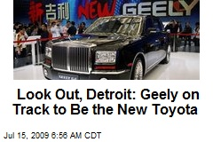 Look Out, Detroit: Geely on Track to Be the New Toyota