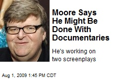 Moore Says He Might Be Done With Documentaries
