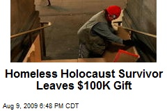 Homeless Holocaust Survivor Leaves $100K Gift