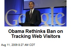 Obama Rethinks Ban on Tracking Web Visitors