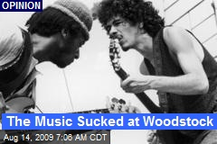 The Music Sucked at Woodstock