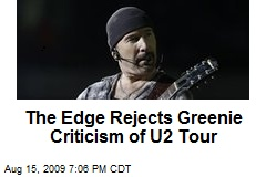 The Edge Rejects Greenie Criticism of U2 Tour