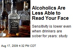 Alcoholics Are Less Able to Read Your Face