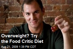 Overweight? Try the Food Critic Diet