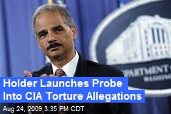 Holder Launches Probe Into CIA Torture Allegations