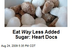 Eat Way Less Added Sugar: Heart Docs