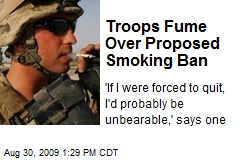 Troops Fume Over Proposed Smoking Ban