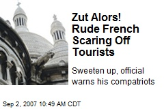 Zut Alors! Rude French Scaring Off Tourists