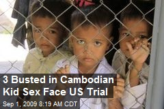 3 Busted in Cambodian Kid Sex Face US Trial