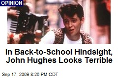 In Back-to-School Hindsight, John Hughes Looks Terrible