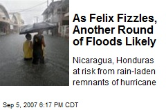 As Felix Fizzles, Another Round of Floods Likely