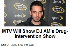 MTV Will Show DJ AM's Drug-Intervention Show