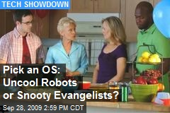 Pick an OS: Uncool Robots or Snooty Evangelists?