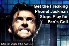 Get the Freaking Phone! Jackman Stops Play for Fan's Cell