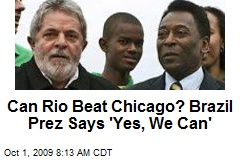 Can Rio Beat Chicago? Brazil Prez Says 'Yes, We Can'