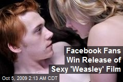 Facebook Fans Win Release of Sexy 'Weasley' Film