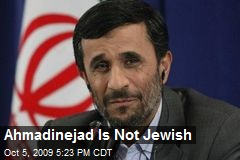 Ahmadinejad Is Not Jewish