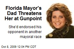 Florida Mayor's Dad Threatens Her at Gunpoint