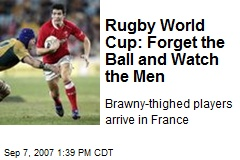 Rugby World Cup: Forget the Ball and Watch the Men
