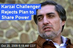 Karzai Challenger Rejects Plan to Share Power