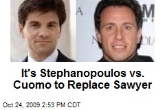 It's Stephanopoulos vs. Cuomo to Replace Sawyer