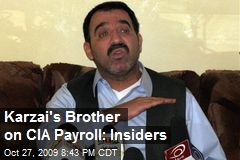 Karzai's Brother on CIA Payroll: Insiders
