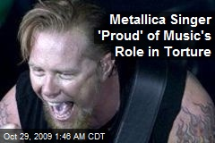 Metallica Singer 'Proud' of Music's Role in Torture