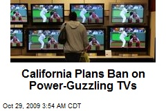 California Plans Ban on Power-Guzzling TVs